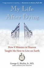 My Life after Dying : How 9 Minutes in Heaven Taught Me How to Live on Earth