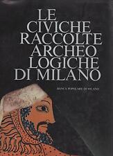 LE CIVICHE RACCOLTE ARCHEOLOGICHE DI MILANO - Ermanno A. Arslan - 1979