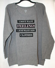 ENEW WOMENS PLUS SIZE 4X 4 TORRID  DON'T WANT FEELINGS WANT NEW CLOTHES SWEATER
