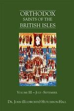 Orthodox Saints of the British Isles : Volume III - July - September vol. 3...
