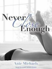 Never: Never Close Enough 1 by Anie Michaels (2014, MP3 CD, Unabridged)