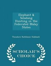 Elephant & Seladang Hunting in Federated Malay States - Schol by Hubback Theodor