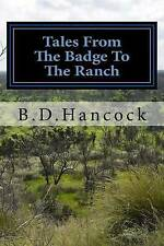 NEW Tales From The Badge To The Ranch by Mr. B. D. Hancock