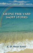 Mesple Tree Yard Short Stories by E. O. Moses Eaton (2005, Paperback)