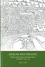 Health and the City: Disease, Environment and Government in Norwich,...