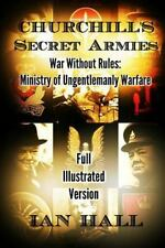 Churchill's Secret Armies : War Without Rules: Ministry of Ungentlemanly Warf...