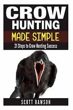 Crow Hunting Made Simple : 21 Steps to Crow Hunting Success, Paperback by Daw.
