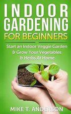 Indoor Gardening for Beginners: Start an Indoor Veggie Garden & Grow Your Vegeta