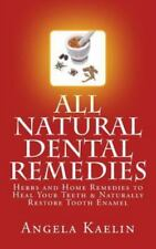 All Natural Dental Remedies: Herbs and Home Remedies to Heal Your Teeth & Natura