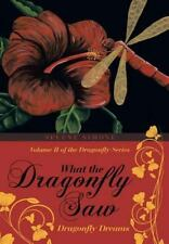 What the Dragonfly Saw : Dragonfly Dreams-Volume II of the Dragonfly Series...