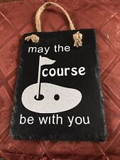 May The Course Be With You verse - Golf Theme Hanging slate plaque