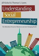 Understanding Social Entrepreneurship : The Relentless Pursuit of Mission in...