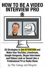 How to Be a Video Interview Pro: 25 Strategies to Get ATTENTION and Make Your Yo