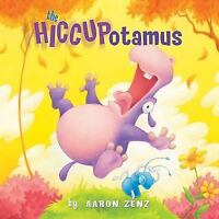 The Hiccupotamus by Aaron Zenz (2009, Hardcover)