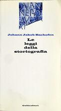 JOHANN JAKOB BACHOFEN LE LEGGI DELLA STORIOGRAFIA GUIDA EDITORI 1999