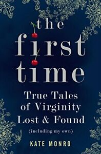 The First Time: True Tales of Virginity Lost an, Monro*.