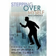 Stepping over Myself: Finding My Way and My Life After a Brain Tumor by Ayis...