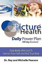 The Picture of Health Daily Power Plan 100-day Devotional by Ray and Michelle...