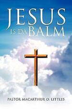 Jesus Is Da Balm by MacArthur O. Littles (2009, Paperback)