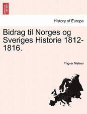Bidrag Til Norges Og Sveriges Historie 1812-1816. (Paperback or Softback)