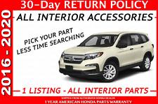 Genuine OEM Honda  2016 - 2020  PILOT /   SELECT YOUR PART  *ALL INTERIOR PARTS*