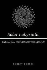 Solar Labyrinth: Exploring Gene Wolfe's Book of the New Sun (Paperback or Softba