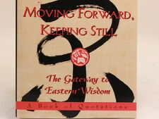 NEW!! Moving Forward, Keeping Still The Gateway to Eastern Wisdom.