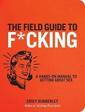 The Field Guide to FCKING: A Hands-on Manual to Getting Great Sex, Dubberley, Em