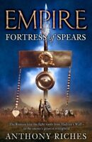 Fortress of Spears (Empire) By Anthony Riches. 9780340920367