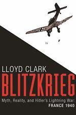 Blitzkrieg: Myth, Reality, and Hitler's Lightning War: France 1940, Clark, Lloyd