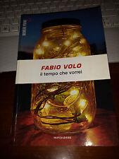 FABIO VOLO IL TEMPO CHE VORREI 1^ediz 2011 numeri primi mondadori brossurato