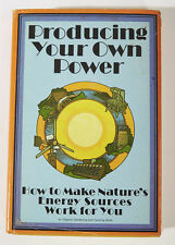 Producing Your Own Power, How to Make Nature's Energy Sources Work for You Book