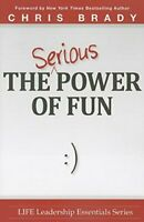 The Serious Power of Fun. (Life Leadership Essentials) by Chris Brady Book The