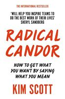 Radical Candor: How to Get What You Want by Saying What You Mean by Scott (2018)