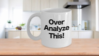 Over Analyze This Mug White Coffee Cup Funny Gift for Office, Mom, Analyst,