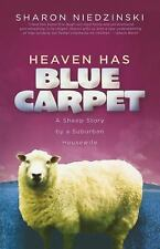 Heaven Has Blue Carpet : A Sheep Story by a Suburban Housewife Sharon Niedzinski