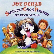 Sheetzu Caca Poopoo: My Kind of Dog by Behar, Joy