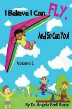 I Believe I Can Fly, and So Can You! Volume 1 by Angela E. Burse (2015,...