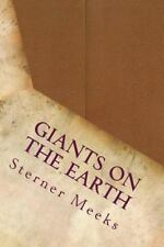Giants on the Earth by Sterner Meeks (2016, Paperback)