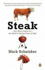 Steak: One Man's Search for the World's Tastiest Piece of Beef by Mark Schatzker