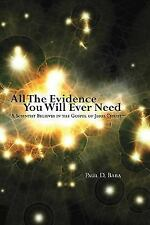 All the Evidence You Will Ever Need: A Scientist Believes in the Gospel of Jesus
