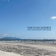 Ken Schaphorst Big Band - How To Say Goodbye [New CD]