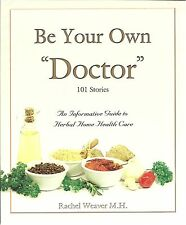 Be Your Own Doctor New Seventh Edition Revised & Updated 2016 Rachel Weaver