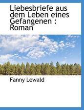Liebesbriefe Aus Dem Leben Eines Gefangenen: Roman: By Fanny Lewald