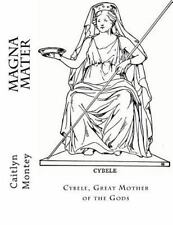 Magna Mater: Cybele, Great Mother of the Gods by Caitlyn Montey (2016,...