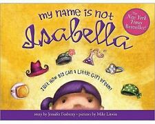 My Name Is Not Isabella: Just How Big Can a Little Girl Dream? by Fosberry, Jen