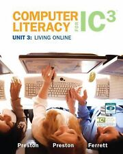 Computer Literacy for IC3 Unit 3: Living Online Preston, John, Preston, Sally,