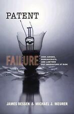 Patent Failure: How Judges, Bureaucrats, and Lawyers Put Innovators at Risk Bes