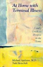 At Home with Terminal Illness: A Family Guidebook to Hospice in the Ho-ExLibrary