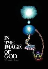 In the Image of God by W. Xavier Staub (2011, Hardcover)